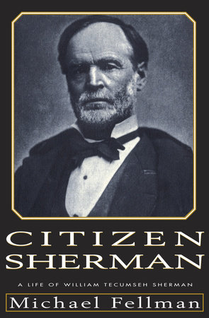 Citizen Sherman by Michael Fellman