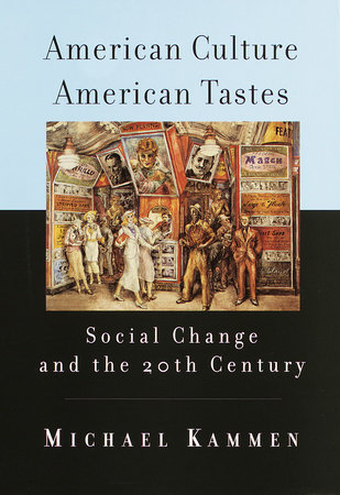 American Culture, American Tastes by Michael Kammen