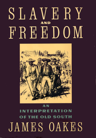 Slavery And Freedom by James Oakes