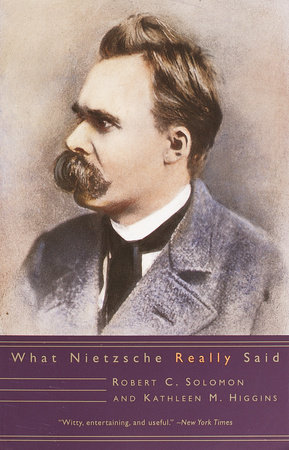 What Nietzsche Really Said by Robert C. Solomon and Kathleen M. Higgins