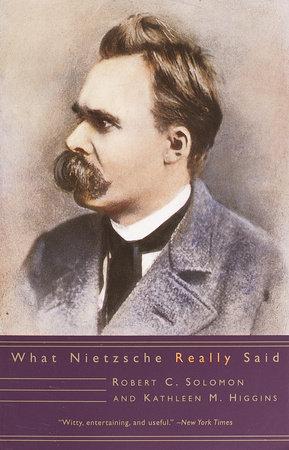 What Nietzsche Really Said by Robert C. Solomon and Kathleen M. Higgins