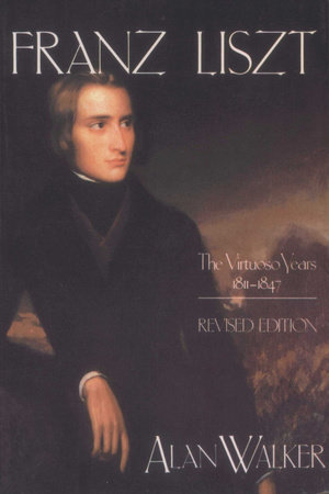 Franz Liszt, Volume 1 by Alan Walker