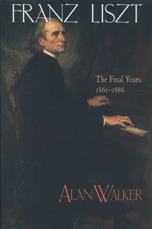 Franz Liszt, Volume 3 by Alan Walker