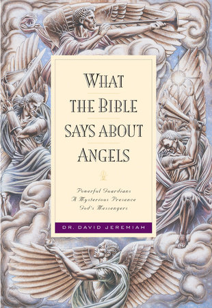 What the Bible Says about Angels by Dr. David Jeremiah