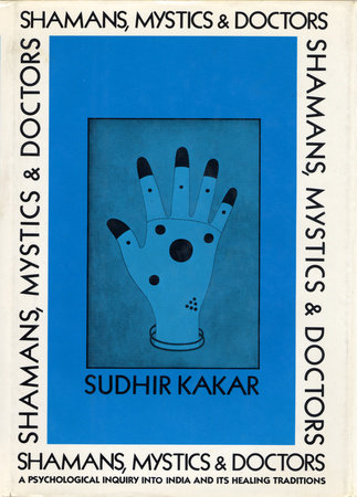 Shamans, Mystics, and Doctors by Sudhir Kakar