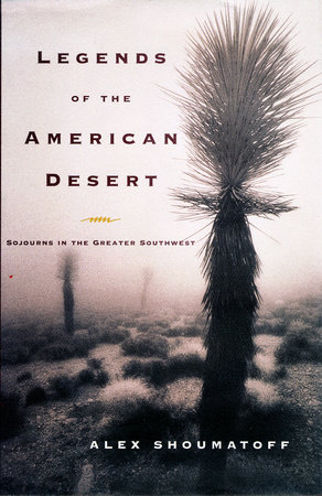 Legends of the American Desert by Alex Shoumatoff