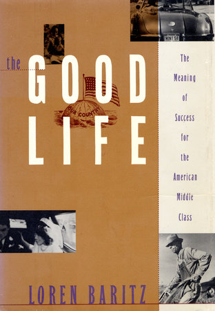The Good Life by Loren Baritz