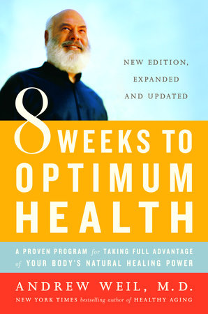 8 Weeks to Optimum Health by Andrew Weil, M.D.