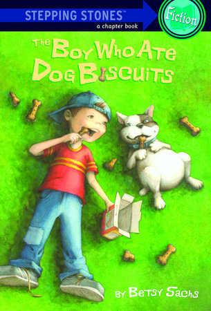 The Boy Who Ate Dog Biscuits by Betsy Sachs