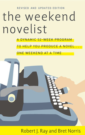 The Weekend Novelist by Robert J. Ray and Bret Norris