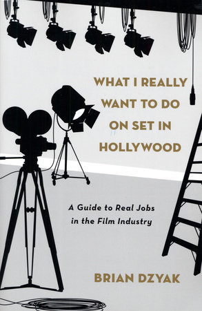 What I Really Want to Do on Set in Hollywood by Brian Dzyak