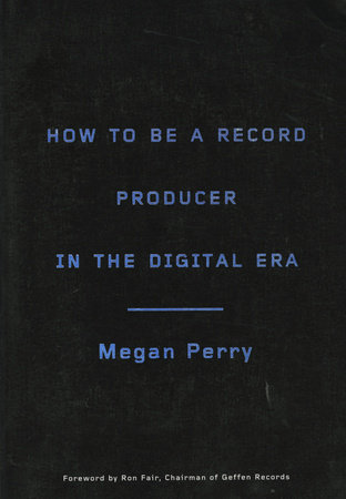How to Be a Record Producer in the Digital Era by Megan Perry
