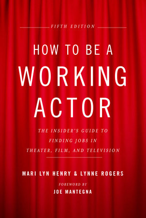 How to Be a Working Actor, 5th Edition by Mari Lyn Henry and Lynne Rogers