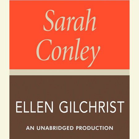 Sarah Conley: A Novel by Ellen Gilchrist
