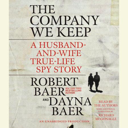 The Company We Keep by Robert Baer and Dayna Baer