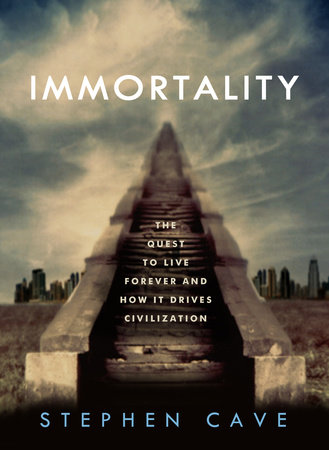 Immortality by Stephen Cave