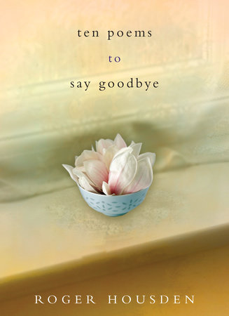 Ten Poems to Say Goodbye by Roger Housden