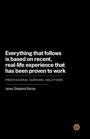 Everything That Follows Is Based on Recent, Real-Life Experience That Has Been Proven to Work by James Shepherd-Barron