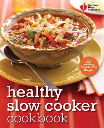 American Heart Association Healthy Slow Cooker Cookbook by American Heart Association