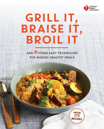 American Heart Association Grill It, Braise It, Broil It by American Heart Association