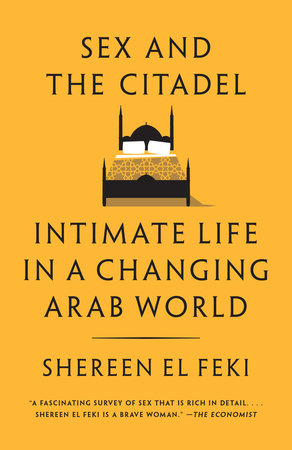 Sex and the Citadel by Shereen El Feki