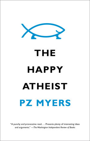 The Happy Atheist by PZ Myers