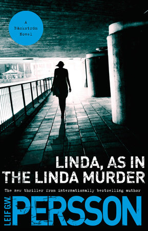Linda, As in the Linda Murder by Leif GW Persson
