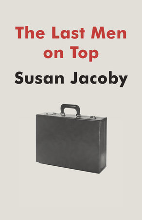 The Last Men on Top by Susan Jacoby