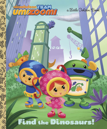 Find the Dinosaurs! (Team Umizoomi) by Golden Books