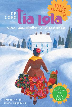 De como tia Lola vino (de visita) a quedarse by Julia Alvarez