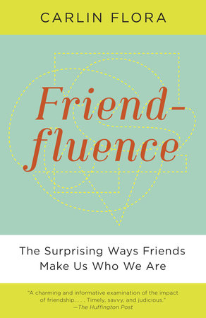 Friendfluence by Carlin Flora