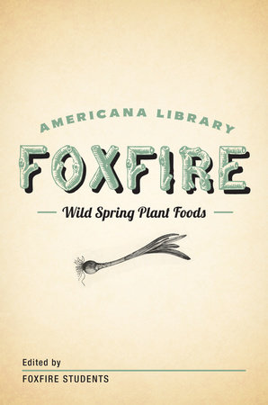 Wild Spring Plant Foods by Foxfire Fund, Inc.