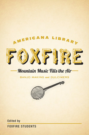 Mountain Music Fills the Air: Banjos and Dulcimers by Foxfire Fund, Inc.