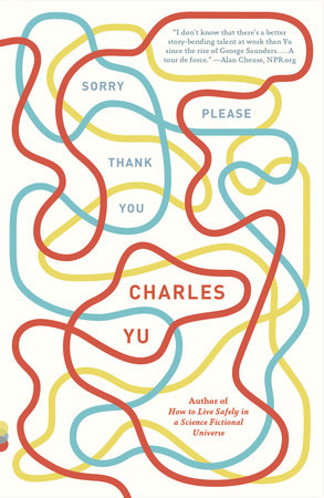 Sorry Please Thank You by Charles Yu