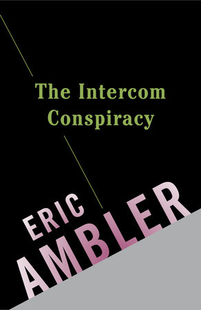 The Intercom Conspiracy by Eric Ambler