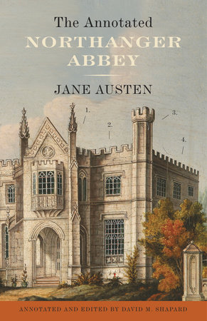 The Annotated Northanger Abbey by Jane Austen and David M. Shapard