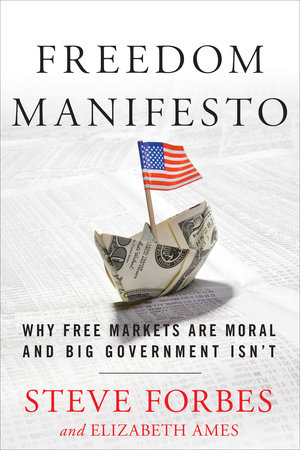 Freedom Manifesto by Steve Forbes and Elizabeth Ames