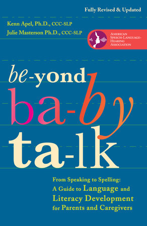 Beyond Baby Talk by Kenn Apel, Ph.D. and Julie Masterson, Ph.D.