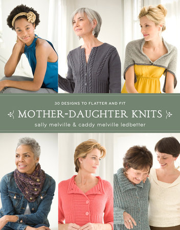 Mother-Daughter Knits by Sally Melville and Caddy Melville Ledbetter