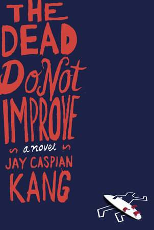 The Dead Do Not Improve by Jay Caspian Kang