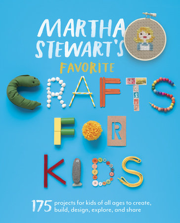 Martha Stewart's Favorite Crafts for Kids by Editors of Martha Stewart Living