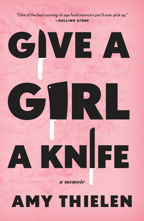 Give a Girl a Knife by Amy Thielen