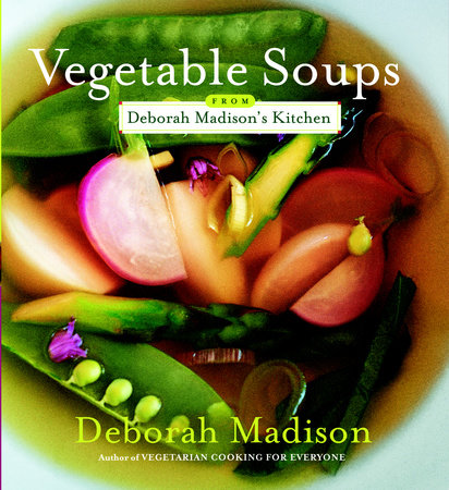 Vegetable Soups from Deborah Madison's Kitchen by Deborah Madison