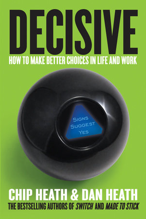 Decisive by Chip Heath and Dan Heath