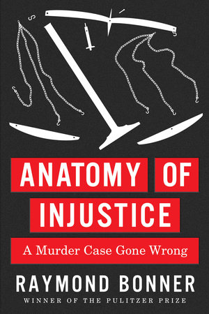 Anatomy of Injustice by Raymond Bonner