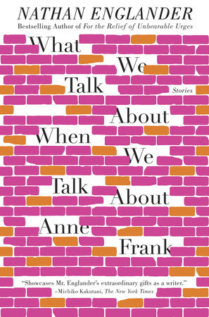 What We Talk About When We Talk About Anne Frank by Nathan Englander