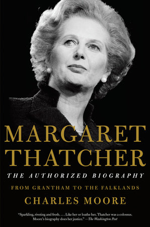 Margaret Thatcher: From Grantham to the Falklands by Charles Moore