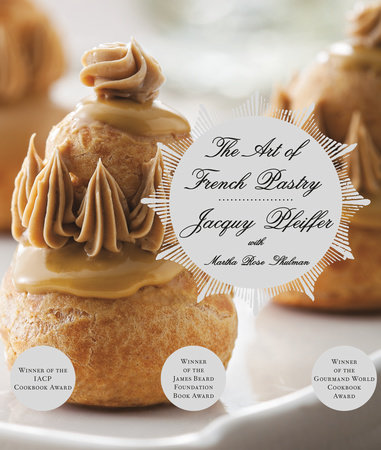 The Art of French Pastry by Jacquy Pfeiffer and Martha Rose Shulman