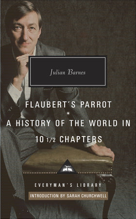 Flaubert's Parrot; A History of the World in 10 1/2 Chapters by Julian Barnes