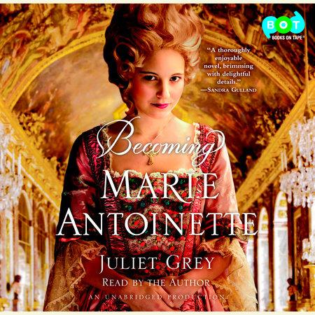 Becoming Marie Antoinette by Juliet Grey